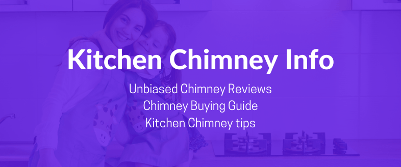 Kitchen Chimney Review and Buying Guide - Kitchen Chimney Info