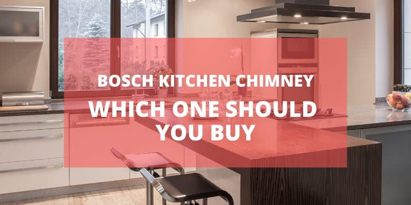 Bosch Kitchen Chimney Buying Guide